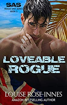Loveable Rogue: A Military Romance (SAS Rogue Unit Book 3) by [Rose-Innes, Louise]