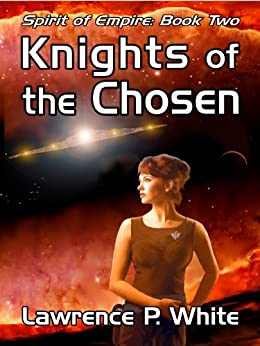 Knights of the Chosen (Spirit of Empire Book 2) by [White, Lawrence P.]