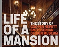 Life of a Mansion: The Story of Cooper Hewitt, Smithsonian Design Museum
