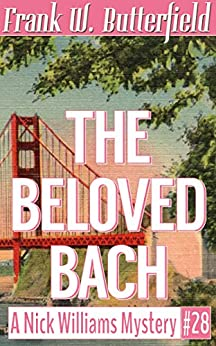 The Beloved Bach (A Nick Williams Mystery Book 28) by [Butterfield, Frank W.]