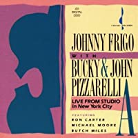 Live From Studio a in New York City by JOHNNY / PIZZARELLI,JOHN & BUCKY FRIGO