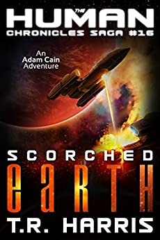 Scorched Earth: (The Human Chronicles Saga Book #16) by [Harris, T.R.]