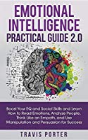 Emotional Intelligence Practical Guide 2.0: Boost Your EQ and Social Skills and Learn How to Read Emotions, Read Emotions, Think Like an Empath, and Use Manipulation and Persuasion for Success