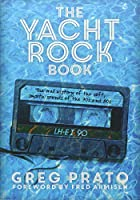 The Yacht Rock Book: The oral History of the soft, smooth Sounds of the 70's and 80's. Englische Originalausgabe.