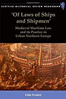 Of Laws of Ships and Shipmen: Medieval Maritime Law and Its Practice in Urban Northern Europe (Scottish Historical Review Monograph)