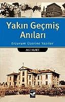 Yakin Gecmis Anilari - Erzurum Uzerine Yazilar