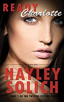 [Solich, Hayley]のReady:  Charlotte: Part 1 Twisted Sisters Series (The Twisted Sister Series) (English Edition)