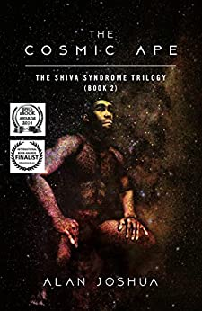 The Cosmic Ape: The SHIVA Syndrome Trilogy (Book 2) by [Joshua, Alan]