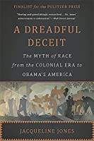 A Dreadful Deceit: The Myth of Race from the Colonial Era to Obama's America by Jacqueline Jones(2015-06-02)