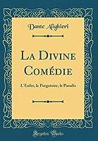 La Divine Comédie: L'Enfer, Le Purgatoire, Le Paradis (Classic Reprint)