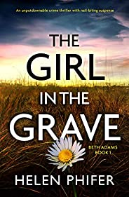 The Girl in the Grave: An unputdownable crime thriller with nail-biting suspense (Beth Adams Book 1)