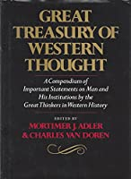 Great Treasury of Western Thought: A Compendium of Important Statements on Man and His Institutions by the Great Thinkers in Western History