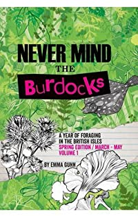 Never Mind the Burdocks, a Year of Foraging in the British Isles: Spring edition/March-May: Spring Edition - March to May