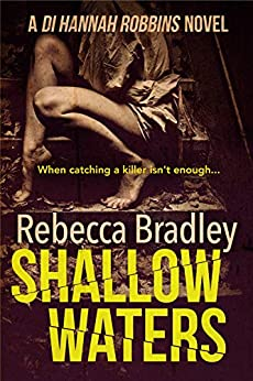 Shallow Waters (Detective Hannah Robbins Crime Series Book 1) by [Bradley, Rebecca]