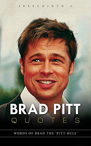 Brad Pitt Quotes: Words of Brad the 'Pitt-Bull' (English Edition)
