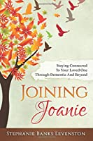 Joining Joanie: Staying Connected to Your Loved One Through Dementia and Beyond