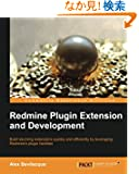 Redmine Plugin Extension and Development: Build Stunning Extensions Quickly and Efficiently by Leveraging Redmine's Plugin...