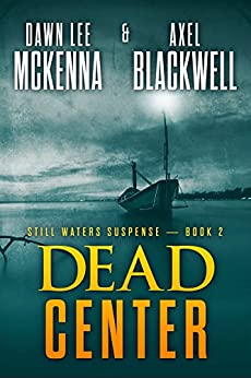 Dead Center (The Still Waters Suspense Series Book 2) by [McKenna, Dawn Lee, Blackwell, Axel]