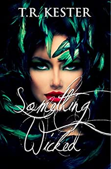 Something Wicked (The Something Series Book 1) by [Kester, T.R.]