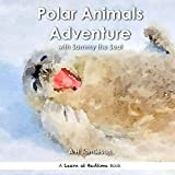 Polar Animals Adventure: With Sammy the Seal (Learn at Bedtime) (English Edition)