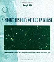A Short History of the Universe (Scientific American Library)