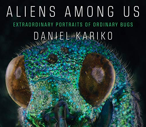 Download Aliens Among Us: Extraordinary Portraits of Ordinary Bugs 1631494260