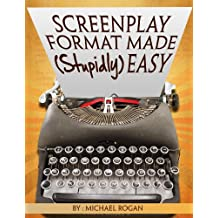 """Screenplay Format Made (Stupidly) Easy: Your Ultimate, No-Nonsense Guide to Script Format Mastery (Book 4 of the """"Screenplay Writing Made Stupidly Easy"""" Collection)"""