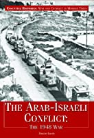The Arab-Israeli Conflict: The 1948 War (Essential Histories: War and Conflict in Modern Times)