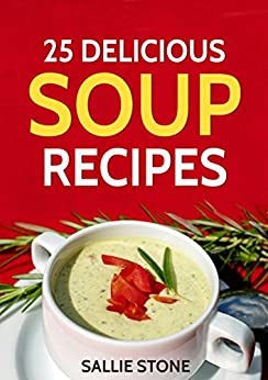 25 Delicious Soup Recipes by [Sallie Stone]