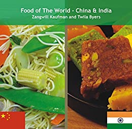 Food of The World China and India by [Kaufman, Zangwill, Byers, Twila]