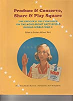 Produce and Conserve, Share and Play Square: The Grocer and the Consumer on the Home-Front Battlefield During World War II
