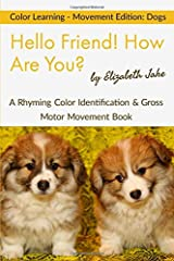 Hello Friend!  How Are You? - Color Learning Movement Edition: Dogs: A Rhyming Color Identification & Gross Motor Movement Book (Hello Friends Colors: Dogs) ペーパーバック