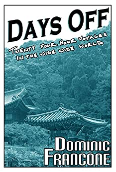 Days Off: Twenty-Four Hour Voyages in the Wide, Wide World by [Francone, Dominic]