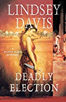 Deadly Election (Flavia Albia)