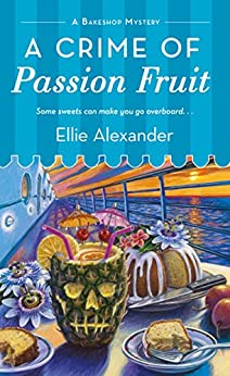 [Alexander, Ellie]のA Crime of Passion Fruit (A Bakeshop Mystery Book 6) (English Edition)