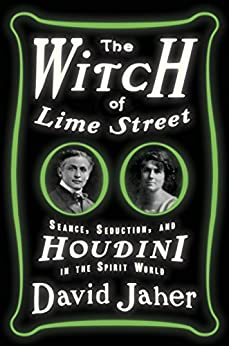 The Witch of Lime Street: Séance, Seduction, and Houdini in the Spirit World by [Jaher, David]