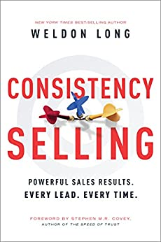 Consistency Selling: Powerful Sales Results. Every Lead. Every Time. by [Long, Weldon]