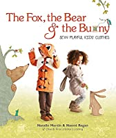 The Fox, the Bear and the Bunny: Sew Playful Kids' Clothes