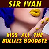 Kiss All the Bullies Goodbye (Bobby Puma Club Mix) [feat. Taylor Dayne]