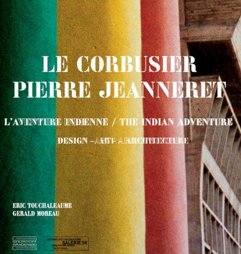 Le Corbusier, Pierre Jeanneret: L'Aventure Indienne   The Indian Story