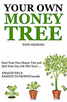 YOUR OWN MONEY TREE (2016): Start Your Own Money Tree and Quit Your Day Job This Year! …. AMAZON FBA & PASSION TO PROFITS bundle by [Simmons, Tony]