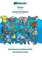 BABADADA, Tswana - Español de México, bukantswe ya ditshwantsho - diccionario visual: Setswana - Mexican Spanish, visual dictionary