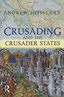 Crusading and the Crusader States (Recovering the Past)