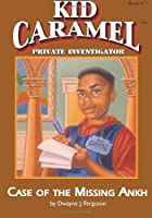 The Case of the Missing Ankh (Kid Carmel Private Investigator, No 1)
