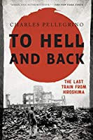 To Hell and Back: The Last Train from Hiroshima (Asia/Pacific/Perspectives)