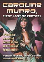 Caroline Munro, First Lady of Fantasy: A Complete Annotated Record of Film and Television Appearances