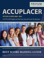 ACCUPLACER Study Guide 2020-2021: ACCUPLACER English and Math Exam Prep and Practice Test Questions
