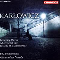 Karlowicz: Returning Waves; A Sorrowful Tale; Episode at a Masquerade by Mieczyslaw Karlowicz (2006-09-01)