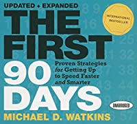 The First 90 Days: Proven Strategies for Getting Up to Speed Faster and Smarter (Your Coach in a Box)