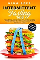 Intermittent Fasting 16:8: The Ultimate 16:8 Method, a Step-by-Step Guide for Permanent Weight Loss and a Healthy Lifestyle without Sacrificing Your Favorite Foods (IF Model 16:8 2020)